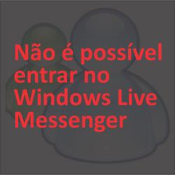 Não é possível entrar no Windows Live Messenger