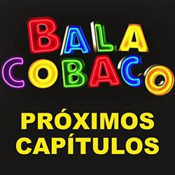Próximos capítulos Balacobaco