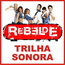 Trilha Sonora de Rebelde 2013 do SBT (Músicas RBD)