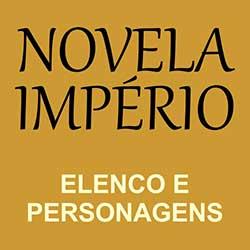 Novela Império da Globo - Elenco e Personagens